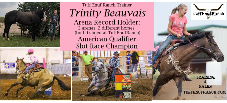 Trinity Beauvais: Trainer at Tuff Enuf Ranch - multiple arena record holder, American Qualifier, slot race champion!