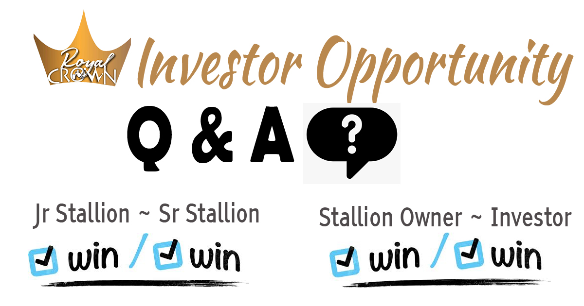 The Royal Crown Investor Opportunity.  Sr stallions may hold a spot for Jr Stallions.  Jr and Sr stallions benefit from marketing.  Investors have opportunity for return on Sr stallions offspring earnings.